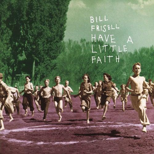 Have A Little Faith by Bill Frisell