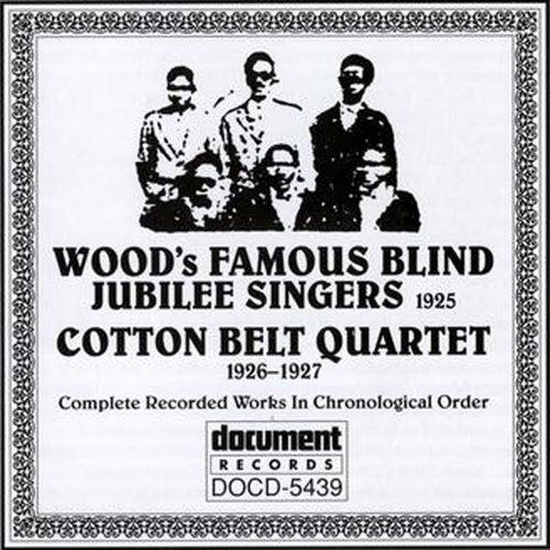 Wood's Famous Blind Jubilee Singers (1925) Cotton Belt Quartet (1926-1927) by Various Artists