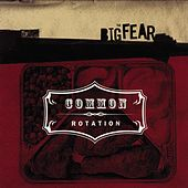 The Big Fear by Common Rotation