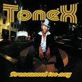 Pronounced Toe-Nay by Tonex
