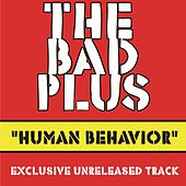 Human Behavior (Unreleased Studio Outtake) by The Bad Plus
