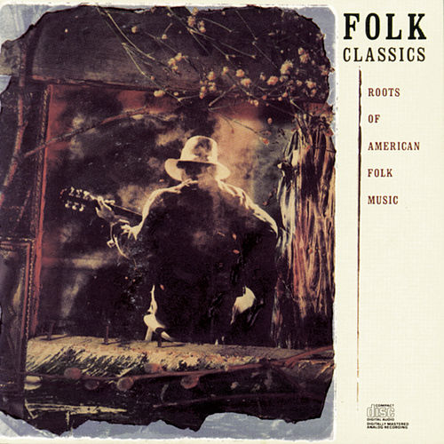 Folk Classics: Roots Of American Folk Music by Various Artists