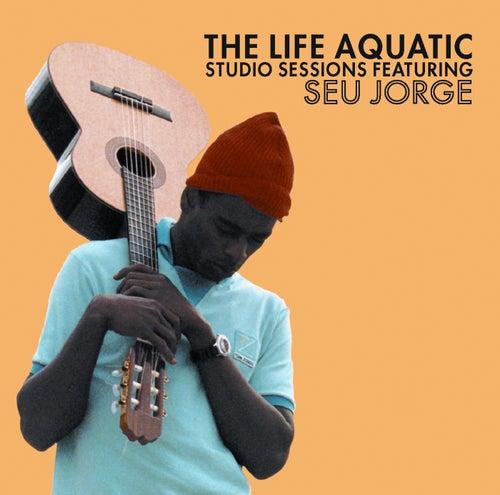 The Life Aquatic Exclusive Studio Sessions Featuring Seu Jorge by Seu Jorge