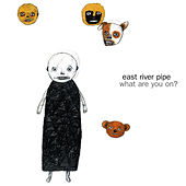 What Are You On? by East River Pipe