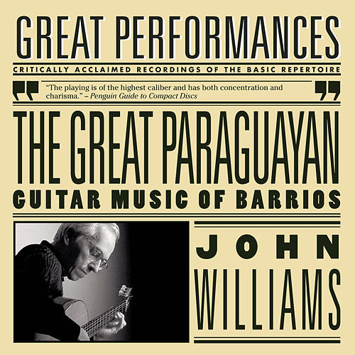 The Great Paraguayan - Solo Guitar Works by Barrios de John Williams