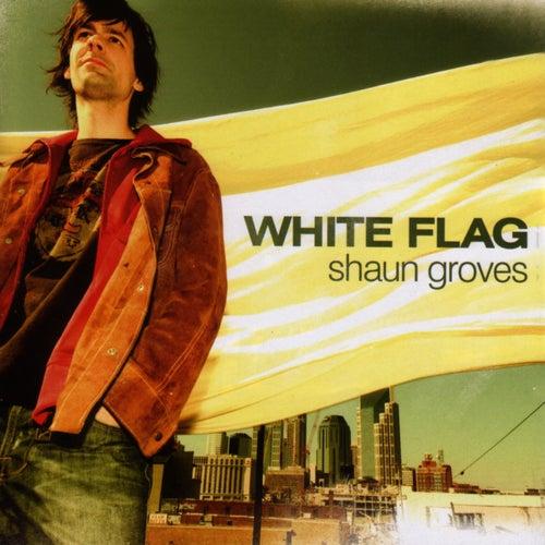 White Flag by Shaun Groves