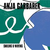 Smiling & Waving von Anja Garbarek