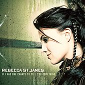 If I Had One Chance To Tell You Something de Rebecca St. James