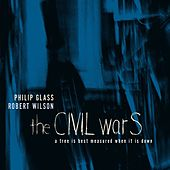 Philip Glass/Robert Wilson: The Civil Wars: A Tree Is Best Measured When It Is Down von Dennis Russell Davies/American Composers Orchestra