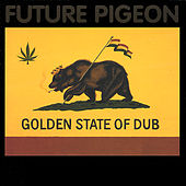 Golden State Of Dub by Future Pigeon