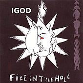 Fire In The Hole by iGod
