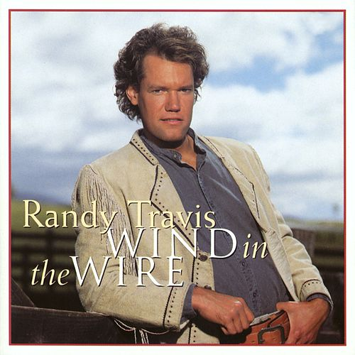 Wind In The Wire by Randy Travis