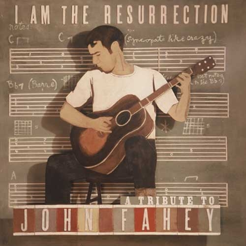 I Am The Resurrection: A Tribute to John Fahey by Various Artists