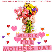 Music for Mothers Day - 50 Perfect Tracks for a Special Occasion by Various Artists
