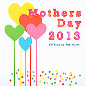Mothers Day 2013 - 50 Tracks for Mum by Various Artists