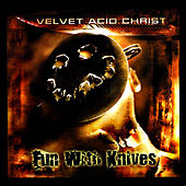 Fun With Knives by Velvet Acid Christ