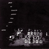 Jazz At Lincoln Center: They Came To Swing by Jazz At Lincoln Center
