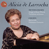 Mendelssohn: Songs Without Words; Variations Serieuses; Chopin: Barcarolle; Polonaise-fantaisie by Alicia De Larrocha