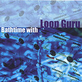 Bathtime With Loop Guru de Loop Guru