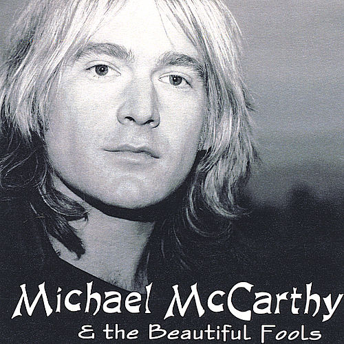 Michael McCarthy & the Beautiful Fools by Michael McCarthy
