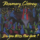 Do You Miss New York? by Rosemary Clooney