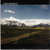 Wherever We Go by E.M.P. Project