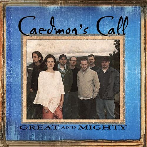 Great And Mighty by Caedmon's Call