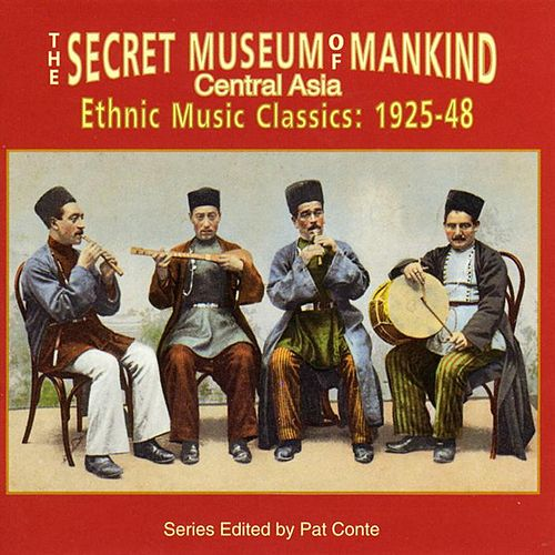The Secret Museum of Mankind: Music of Central Asia, 1925-1948 by The Anonymous