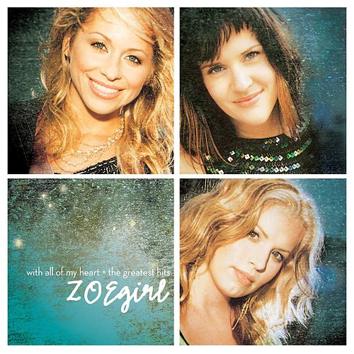 With All Of My Heart - Greatest Hits by ZOEgirl