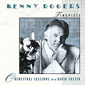 Timepiece - Orchestral Sessions with David Foster by Kenny Rogers with David Foster