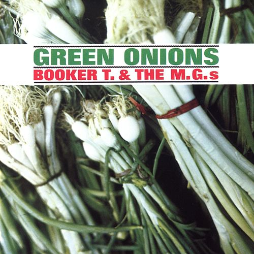 Green Onions by Booker T. & The MGs