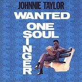 Wanted: One Soul Singer (Reissue) by Johnnie Taylor