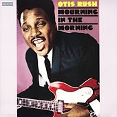 Mourning In The Morning von Otis Rush
