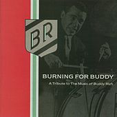 Burning For Buddy - A Tribute To The Music Of Buddy Rich by Burning For Buddy - A Tribute To The Music Of Buddy Rich