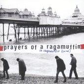 Prayers Of A Ragamuffin by A Ragamuffin Band