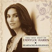 Heartaches & Highways: The Very Best Of Emmylou Harris von Emmylou Harris