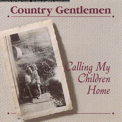 Calling My Children Home by The Country Gentlemen