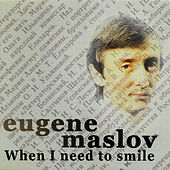 When I Need To Smile by Eugene Maslov