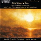 MACMILLAN: Tryst / I (A Meditation on Iona) / Adam von James MacMillan