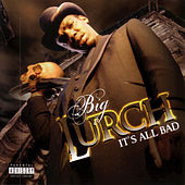 It's All Bad by Big Lurch