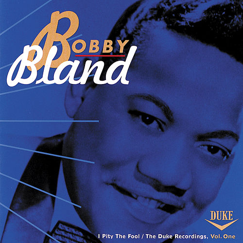 I Pity The Fool: The Duke Recordings, Volume 1 by Bobby Blue Bland