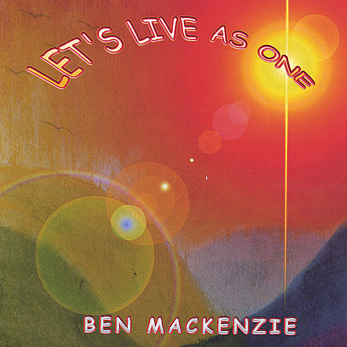 Let's Live As One by Ben Mackenzie
