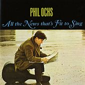 All The News That's Fit To Sing by Phil Ochs