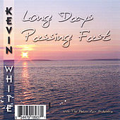 Long Days Passing Fast by Kevin White