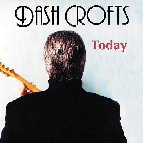 Today by Dash Crofts