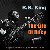 The Life of Riley (Original Soundtrack With Bonus Tracks) by B.B. King
