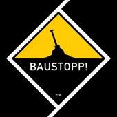 Baustopp! (Unrelated Version) von Patenbrigade: Wolff