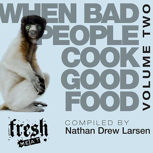 When Bad People Cook Good Food Volume Two by Various Artists