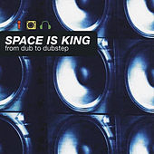Space Is King (From Dub To Dubstep) by Various Artists