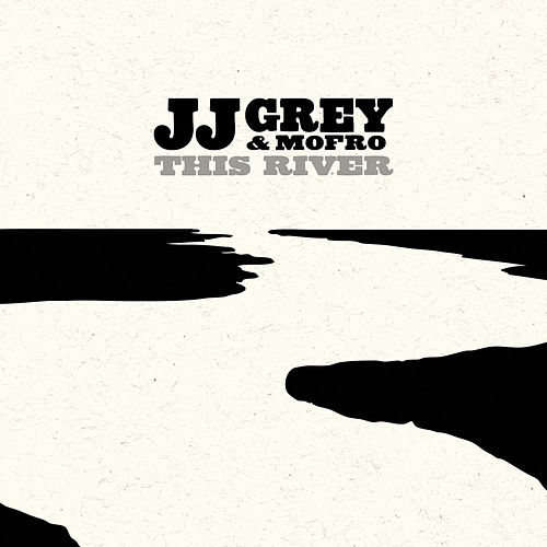 This River by JJ Grey & Mofro